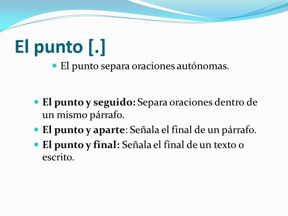 El punto [.] El punto separa oraciones autónomas.